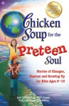 Chicken Soup for the Preteen Soul: Stories of Changes, Choices and Growing Up for Kids Ages 9-13 - Jack Canfield, Mark Victor Hansen