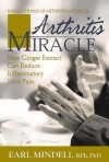 The Arthritis Miracle: How Ginger Extract Can Reduce Inflammatory Joint Pain - Earl Mindell