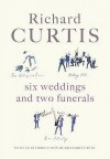 Six Weddings And Two Funerals: Three Screenplays - Richard Curtis