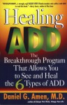 Healing ADD: The Breakthrough Program That Allows You to See and Heal the 6 Types of ADD - Daniel G. Amen
