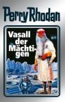 Perry Rhodan, Bd.51, Vasall Der Mächtigen - William Voltz
