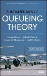 Fundamentals of Queueing Theory (Wiley Series in Probability and Statistics) - Donald Gross, James M. Thompson, John F. Shortle