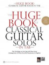 The Huge Book of Classical Guitar Solos in Tab: Play Weddings or Any Gig with These Great Arrangements of Music from the Renaissance to Ragtime - Alfred Publishing Company Inc.