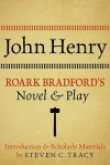 John Henry: Roark Bradford's Novel and Play - Roark Bradford, Steven C. Tracy