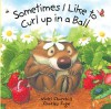 Sometimes I Like to Curl Up in a Ball (Board Book) - Vicki Churchill, Charles Fuge