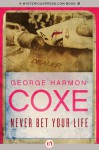 Never Bet Your Life - George Harmon Coxe