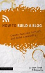 How to Build a Blog (Create Awesome Content and Build Community) (The Digital Writer) - Danny Iny, The Digital Writer, Shelly Greenhalgh-Davis, Jonathan Wondrusch