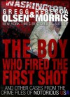 The Boy Who Fired The First Shot (Notorious USA) - Gregg Olsen, Rebecca Morris