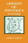 Aelred Of Rievaulx: A Study - Aelred Squire