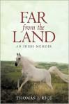 Far from the Land: An Irish Memoir - J. Rice Thomas J. Rice