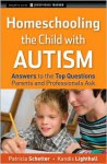 Homeschooling the Child with Autism: Answers to the Top Questions Parents and Professionals Ask (Jossey-Bass Teacher) - Patricia Schetter, Kandis Lighthall, Jeanette McAfee