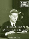 The Cuban Missile Crisis: A Very Brief History - Mark Black