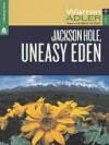 Jackson Hole, Uneasy Eden - Warren Adler