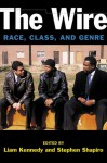 The Wire: Race, Class, and Genre - Liam Kennedy, Stephen Shapiro