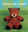 Knitted Wild Animals: 15 Adorable, Easy-to-Knit Toys - Sarah Keen