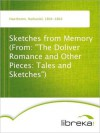 """Sketches from Memory (From: """"The Doliver Romance and Other Pieces: Tales and Sketches"""") - Nathaniel Hawthorne"""