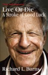 Live or Die: A Stroke of Good Luck - Richard Burns