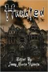 Haunted: An Anthology of the Supernatural - David Tallerman, Miguel Lopez de Leon, Jessy Marie Roberts, William R.D. Wood, Matt Carter