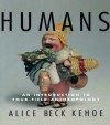 Humans: An Introduction to Four-Field Anthropology - Alice Beck Kehoe