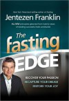 The Fasting Edge: Recover Your Passion. Recapture Your Dream. Restore Your Joy - Jentezen Franklin