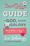 The Smart Girl's Guide to God, Guys, and the Galaxy: Save the Drama! and 100 Other Practical Tips for Teens - Susie Shellenberger