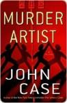 The Murder Artist: A Thriller - John Case