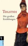 Die großen Erzählungen - Leo Tolstoy