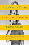 The Female Thing: Dirt, envy, sex, vulnerability (Vintage) - Laura Kipnis