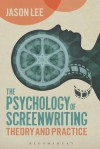 The Psychology of Screenwriting: Theory and Practice - Jason Lee