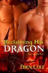 Reclaiming His Dragon - Eden Cole
