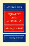 Equality and Efficiency: The Big Tradeoff - Arthur M. Okun