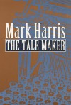 The Tale Maker - Mark Harris