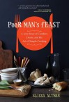 Poor Man's Feast: A Love Story of Comfort, Desire, and the Art of Simple Cooking - Elissa Altman