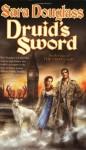 Druid's Sword: Book Four of The Troy Game - Sara Douglass