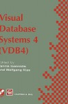 Visual Database Systems 4: Ifip Tc2 / Wg2.6 Fourth Working Conference on Visual Database Systems 4 (Vdb4) 27 29 May 1998, L Aquila, Italy - Yannis Ioannidis, Wolfgang Klas
