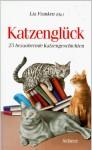 Katzenglück: 25 bezaubernde Katzengeschichten - Lia Franken, Various Authors