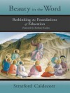 Beauty in the Word: Rethinking the Foundations of Education - Stratford Caldecott, Anthony Esolen