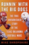 Runnin' with the Big Dogs: The True, Unvarnished Story of the Texas-Oklahoma Football Wars - Mike Shropshire