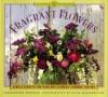 Fragrant Flowers: Simple Secrets for Glorious Gardens -- Indoors and Out: A Garden Style Book - Georgeanne Brennan, Faith Echtermeyer