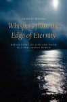 Whispers from the Edge of Eternity: Reflections on Life and Faith in a Precarious World - Charles Ringma