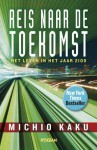 Reis naar de toekomst: Het leven in het jaar 2100 - Michio Kaku, Oscar ten Houten, Toon Dohmen