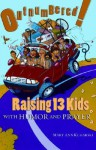 Outnumbered!: Raising 13 Kids with Humor and Prayer - Mary Ann Kuharski