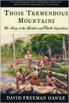 Those Tremendous Mountains: The Story of the Lewis & Clark Expedition - David Freeman Hawke, Meriwether Lewis