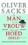 De man die zijn vrouw voor een hoed hield - Oliver Sacks