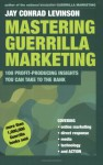 Mastering Guerrilla Marketing: 100 Profit-Producing Insights That You Can Take to the Bank - Jay Conrad Levinson