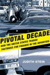 Pivotal Decade: How the United States Traded Factories for Finance in the Seventies - Judith Stein