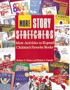 More Story S-t-r-e-t-c-h-e-r-s: Activities to Expand Children's Favorite Books - Shirley C. Raines, Robert J. Canady