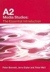 A2 Media Studies: The Essential Introduction - Peter Bennett, Peter Wall, Jerry Slater
