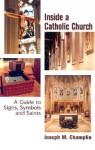 Inside a Catholic Church: A Guide to Signs, Symbols, and Saints - Joseph M. Champlin