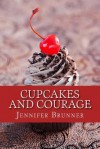 Cupcakes and Courage - Jennifer Brunner, Gloria Feldt